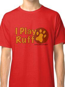 I Play Ruff Classic T-Shirt