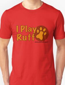 I Play Ruff T-Shirt