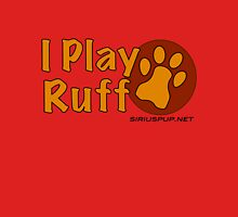 I Play Ruff Unisex T-Shirt