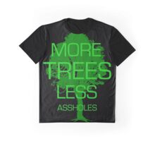 MORE TREES LESS ASSHOLES Graphic T-Shirt