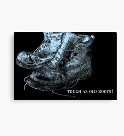 """""""tough as old boots"""" Canvas Print"""