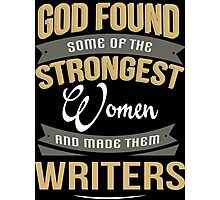 God Found Some Of The Strongest Women And Made Them Writers - Tshirts & Accessories Photographic Print