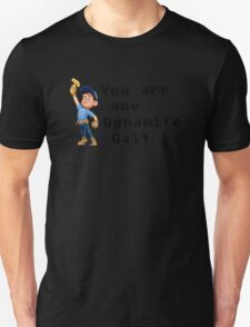 You are one Dynamite Gal! Unisex T-Shirt