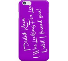 i didn't know i was looking for love until i found you iPhone Case/Skin