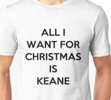 All I Want For Christmas Is...Keane Unisex T-Shirt