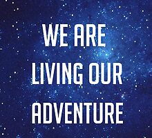 We Are Living Our Adventure by Hannah Julius