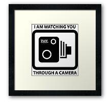 I am Watching You Through a Camera! Framed Print