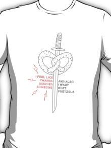 ...and also I want soft pretzels T-Shirt