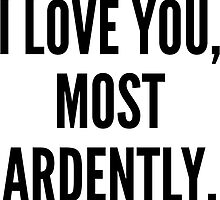 I love you, most ardently by Kate Sortino