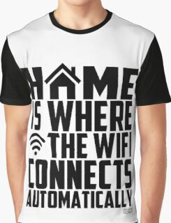 Home is Where the Wifi Connects Automatically Graphic T-Shirt