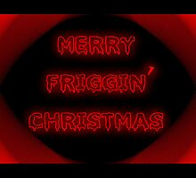 Merry friggen Christmas. Anti Christmas, joke or atheist by Cheryl Hall
