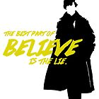 The Best Part of Believe is the Lie by fangirlshirts