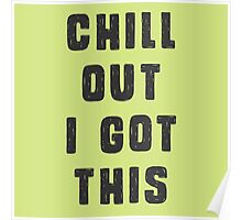 Chill out! I got this.  Poster