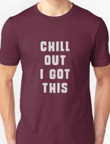 Chill out! I got this.  T-Shirt