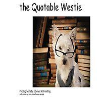 the Quotable Westie Photographic Print