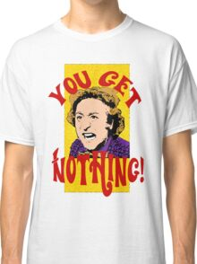 You Get Nothing! Willy Wonka Classic T-Shirt