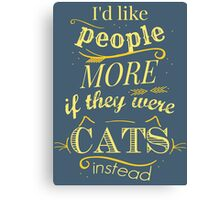 I'd like people more if they were cats instead #2 Canvas Print