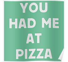 You had me at pizza Poster