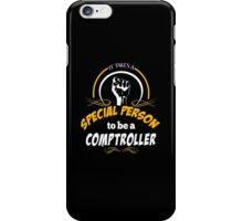 IT TAKES A SPECIAL PERSON TO BE A COMPTROLLER iPhone Case/Skin