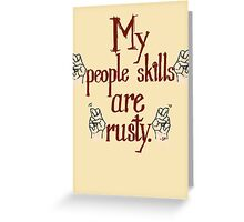 "My ""people skills"" are ""rusty."" Greeting Card"