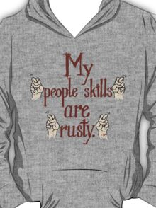 "My ""people skills"" are ""rusty."" T-Shirt"