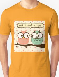 Owl I need is you T-Shirt