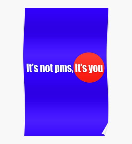 Its not pms its you funny nerd geek geeky Poster