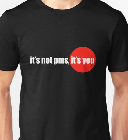 Its not pms its you funny nerd geek geeky Unisex T-Shirt