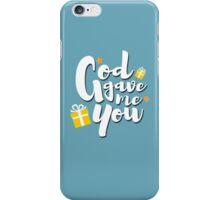 God Gave Me You iPhone Case/Skin