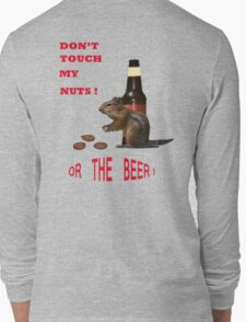 Don't touch my nuts or beer Long Sleeve T-Shirt