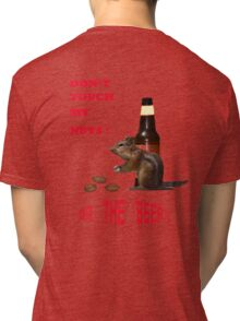 Don't touch my nuts or beer Tri-blend T-Shirt