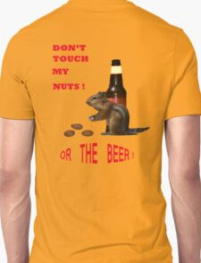 Don't touch my nuts or beer Unisex T-Shirt