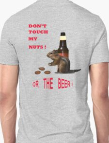 Don't touch my nuts or beer T-Shirt