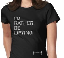 I'd Rather Be Lifting Womens Fitted T-Shirt