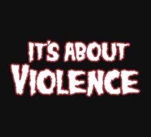 It's About Violence by trashheapkult