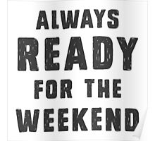 Always ready for the weekend Poster