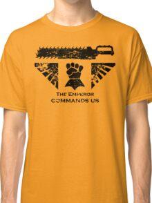 The Emperor commands us Classic T-Shirt