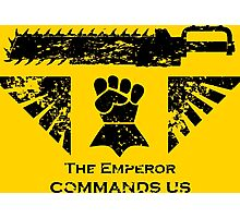 The Emperor commands us Photographic Print