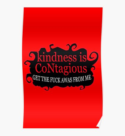 Kindness is contagious get the fuck away from me funny nerd geek geeky Poster