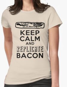 Enterprise Motto: Keep Calm and Replicate Bacon Womens Fitted T-Shirt