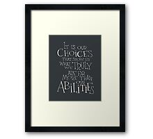 It is our choices Framed Print