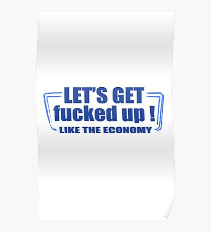 Lets get fucked up like the economy funny nerd geek geeky Poster