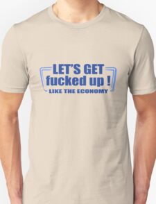 Lets get fucked up like the economy funny nerd geek geeky Unisex T-Shirt