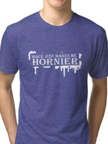 Mace just makes me hornier funny nerd geek geeky Tri-blend T-Shirt