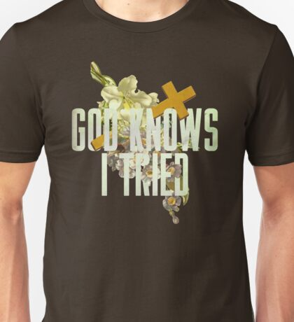 God Knows I Tried Unisex T-Shirt