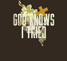 God Knows I Tried T-Shirt