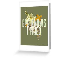 God Knows I Tried Greeting Card