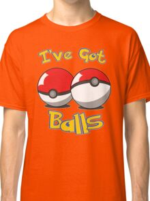 I've Got Balls Classic T-Shirt