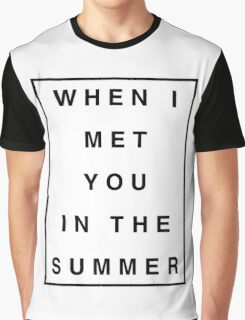 When I Met You In The Summer Graphic T-Shirt