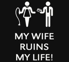 My Wife Ruins My Life! (Husband / White) by MrFaulbaum